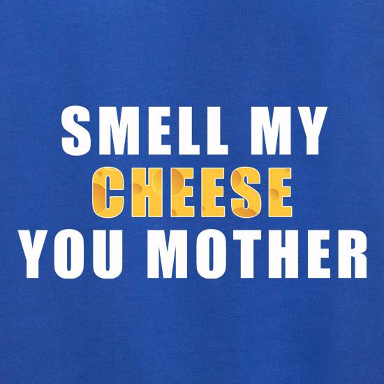 Smell My Cheese You Mother Jumpers
