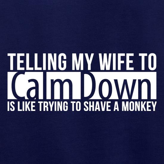 telling my wife to calm down is like trying to shave a monkey Jumpers