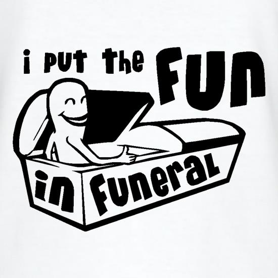 I Put The Fun In Funeral T-Shirts for Kids