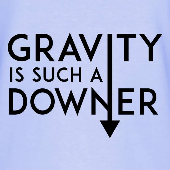Gravity Is Such a Downer T-Shirts for Kids