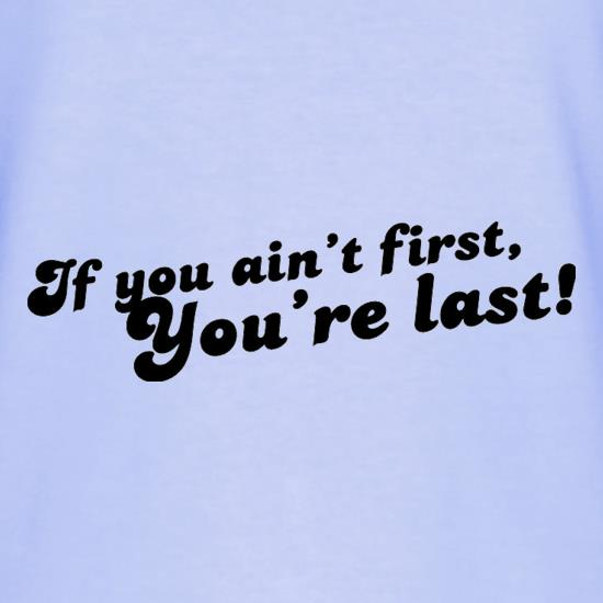 If You Ain't First, You're Last! T-Shirts for Kids
