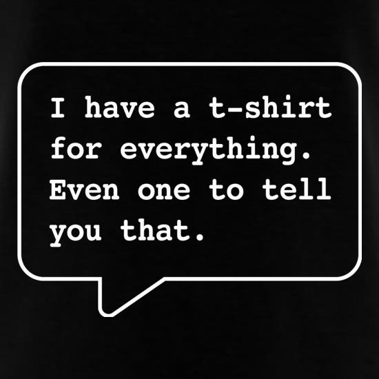 I Have A T-Shirt For Everything. Even One To Tell You That. T-Shirts for Kids