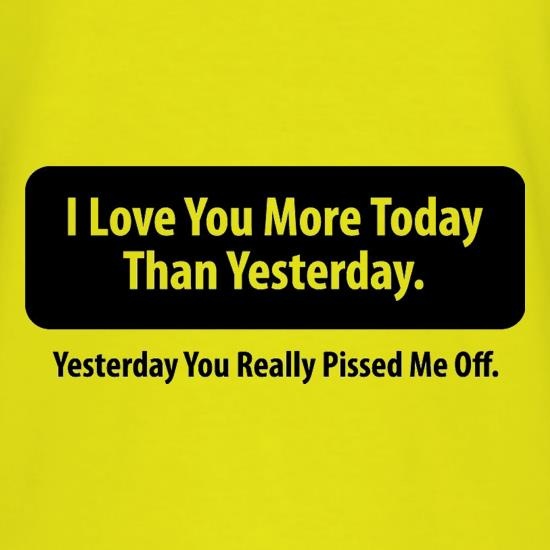 I Love You More Today Than Yesterday. Yesterday You Really Pissed Me Off. T-Shirts for Kids