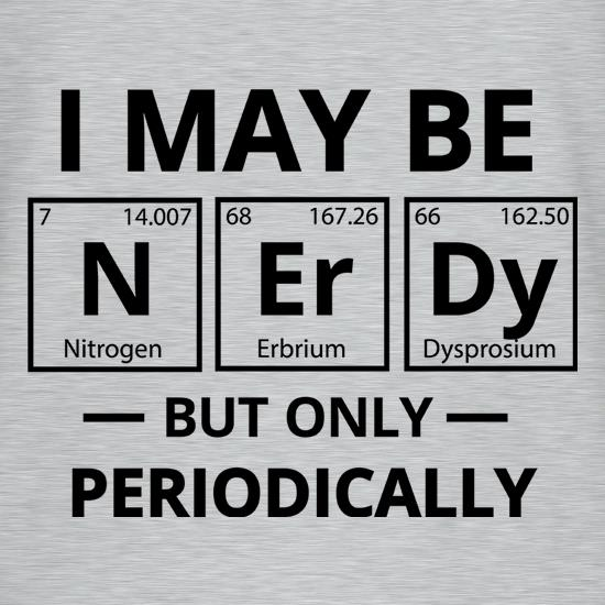 I May be Nerdy, But Only Periodically T-Shirts for Kids