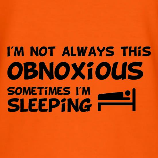 I'm not always this obnoxious, sometimes i'm sleeping T-Shirts for Kids