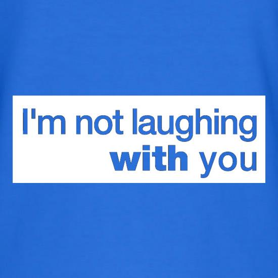 I'm Not Laughing With You T-Shirts for Kids