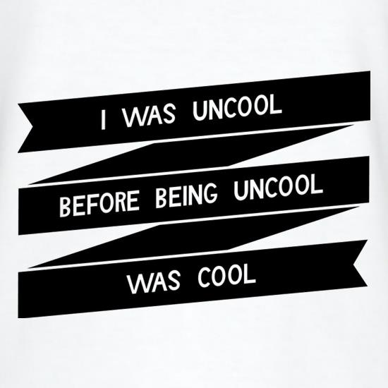 I Was Uncool Before Being Uncool Was Cool T-Shirts for Kids
