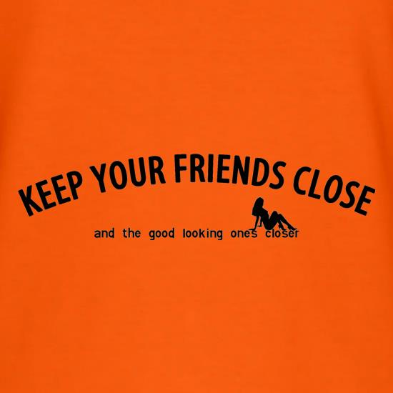 keep your friends close and the good looking ones closer! T-Shirts for Kids