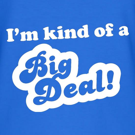 I'm Kind Of A Big Deal T-Shirts for Kids