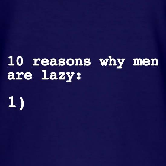 10 Reasons Why Men Are Lazy T-Shirts for Kids