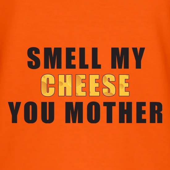 Smell My Cheese You Mother T-Shirts for Kids