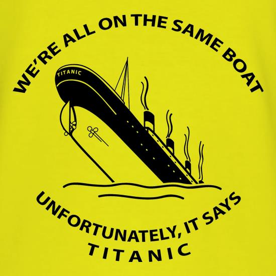 We're all on the same boat, unfortunately, it says titanic T-Shirts for Kids