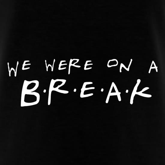 We Were On A Break! T-Shirts for Kids