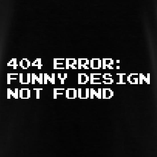 404 Error Funny Design Not Found t-shirts