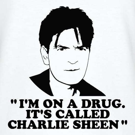 I'm on a drug called Charlie Sheen t-shirts