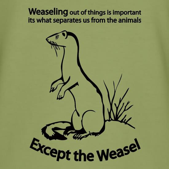 Weaseling Out Of Things Is Important Its What Separates Us From The Animals...Except The Weasel t-shirts