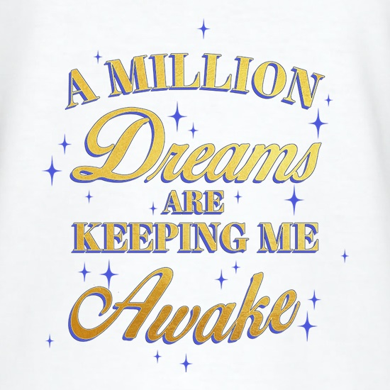 A Million Dreams Are Keeping Me Awake t-shirts