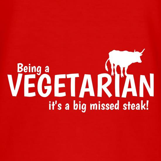 Being a vegetarian - it's a big missed steak! t-shirts
