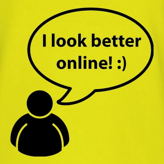 I Look Better Online t-shirts