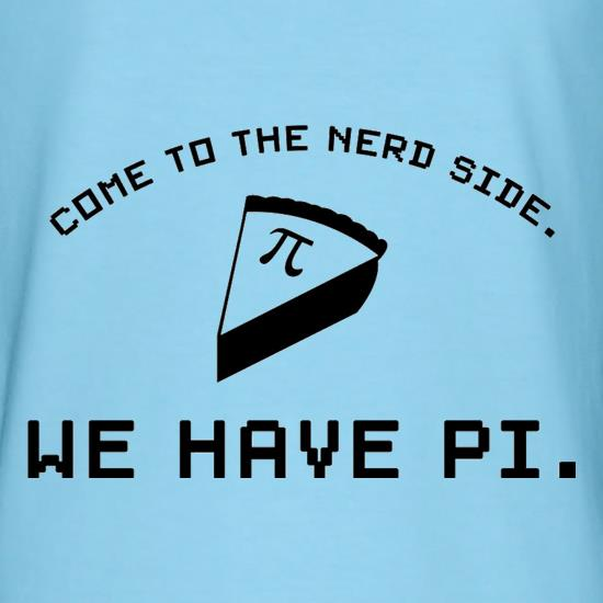 Come To The Nerd Side. We Have Pi t-shirts