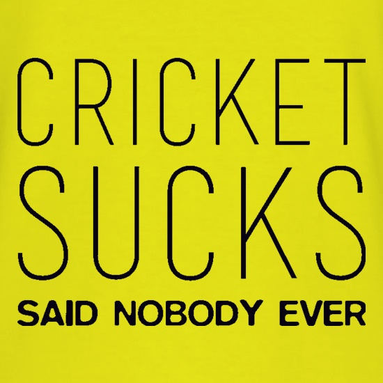 Cricket Sucks Said Nobody Ever t-shirts