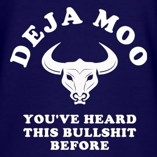 Deja Moo You've Heard This Bullshit Before t-shirts