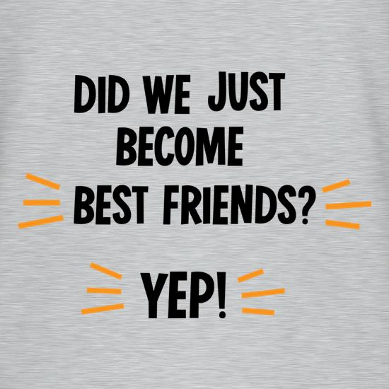 Did We Just Become Best Friends? t-shirts