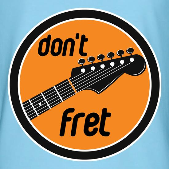 Don't Fret t-shirts