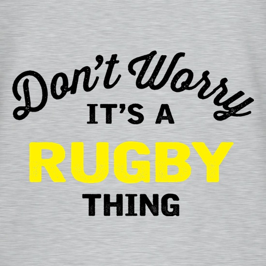 Don't Worry It's A Rugby Thing t-shirts