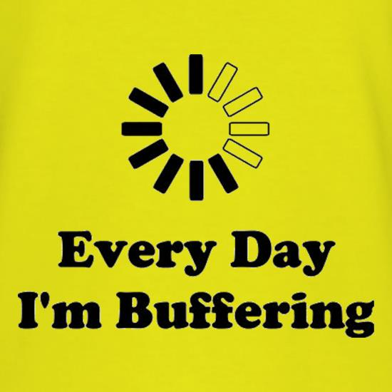Every Day I'm Buffering t-shirts