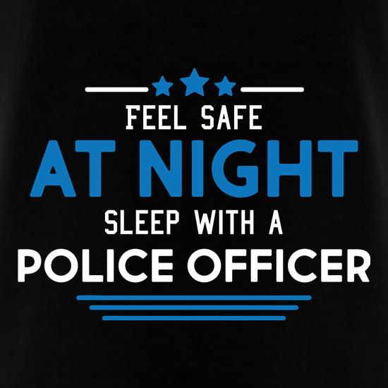 Feel Safe At Night, Sleep With A Police Officer t-shirts