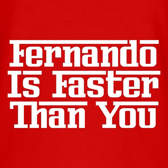 Fernando Is Faster Than You t-shirts