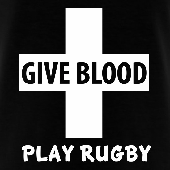 Give Blood. Play Rugby. t-shirts