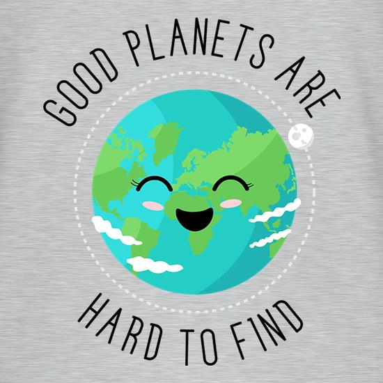Good Planets Are Hard To Find t-shirts