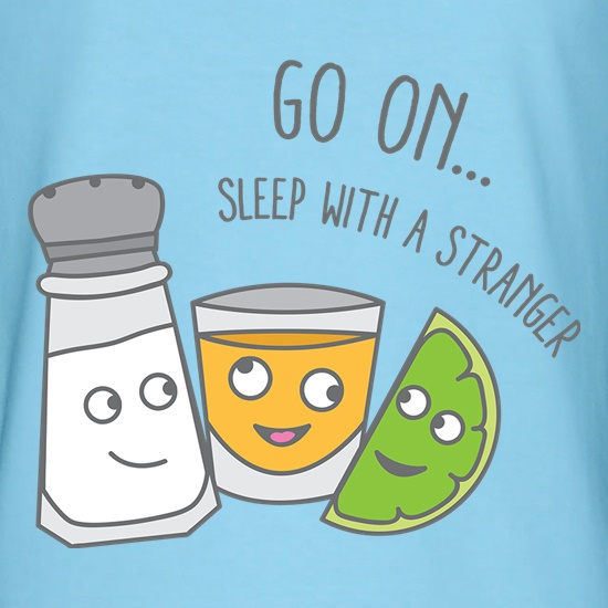 Go On... Sleep With a Stranger t-shirts