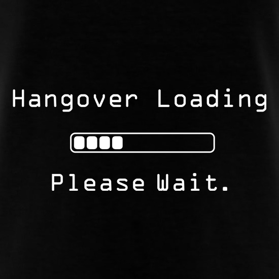 Hangover Loading...Please Wait t-shirts
