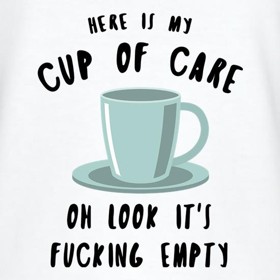 Here Is My Cup Of Care t-shirts