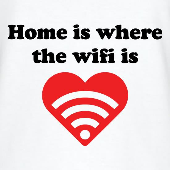 Home Is Where The Wifi Is t-shirts