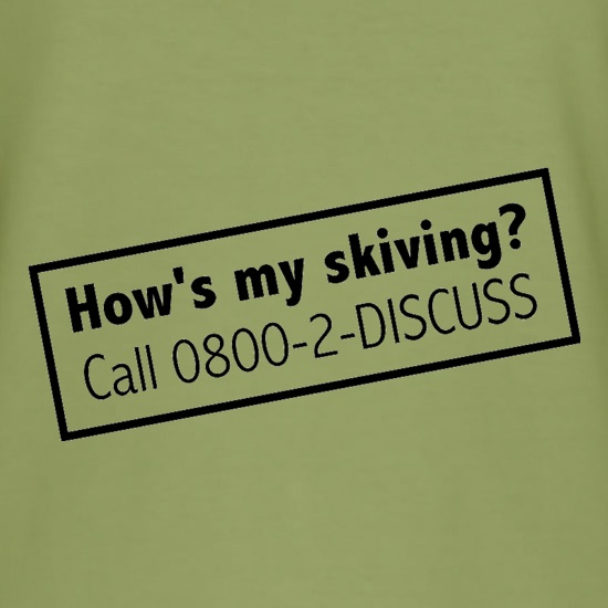 How's My Skiving? t-shirts
