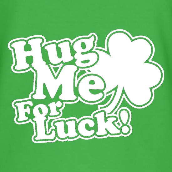 Hug Me For Luck! t-shirts