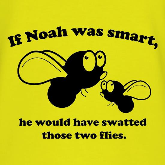 If Noah Was Smart t-shirts