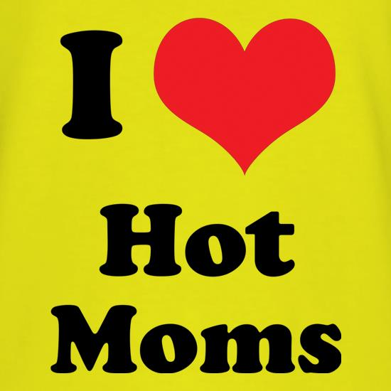 I Heart Hot Moms t-shirts