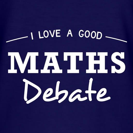 I Love A Good Maths Debate t-shirts