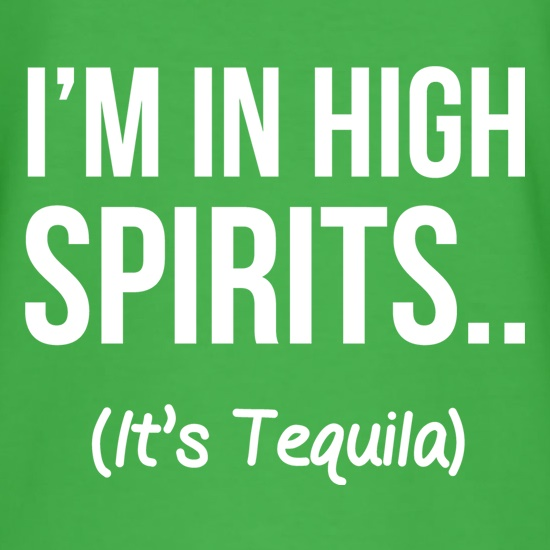 I'm In High Spirits... It's Tequila. t-shirts