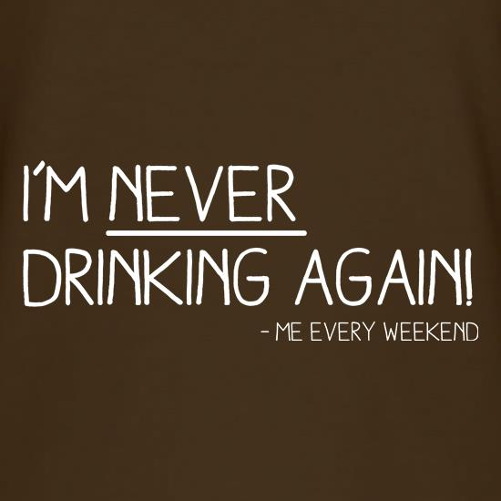 I'm Never Drinking Again t-shirts