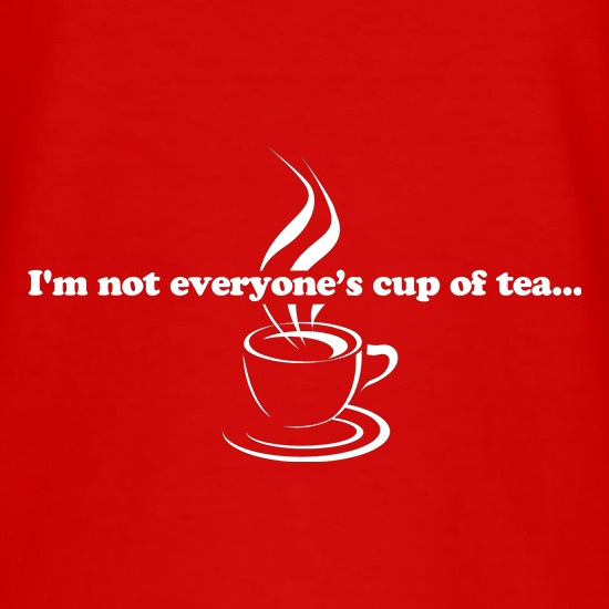 I'm not everyone's cup of tea... t-shirts