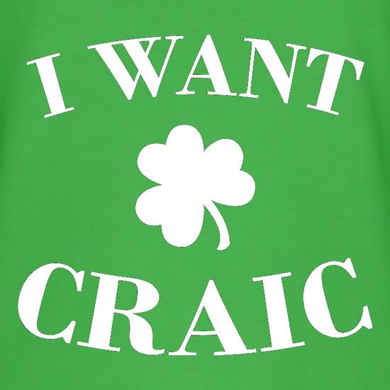 I Want Craic t-shirts