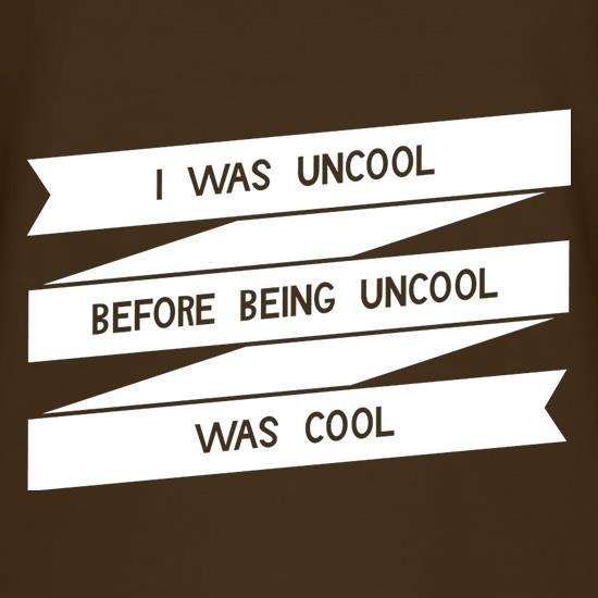 I Was Uncool Before Being Uncool Was Cool t-shirts