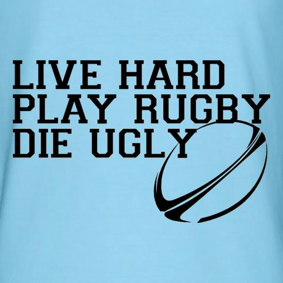 Live Hard Play Rugby Die Ugly t-shirts