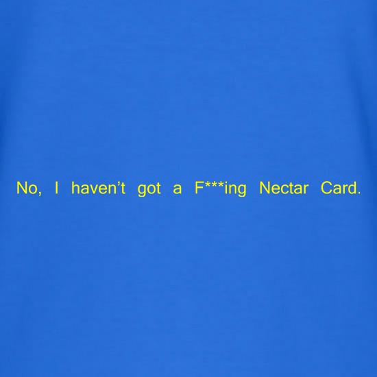 No, I don't have a f***ing Nectar Card. t-shirts